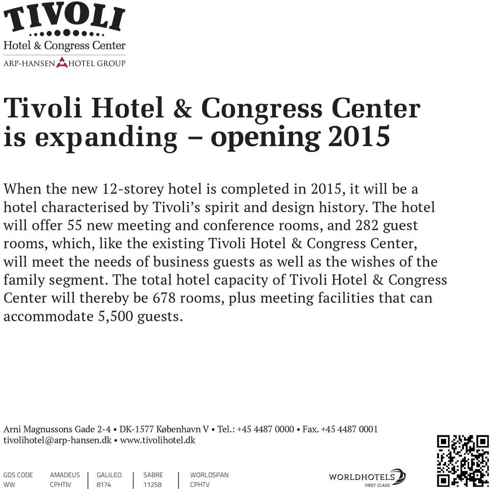 the wishes of the family segment. The total hotel capacity of Tivoli Hotel & Congress Center will thereby be 678 rooms, plus meeting facilities that can accommodate 5,500 guests.