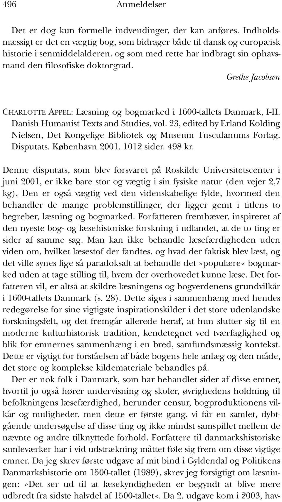 Grethe Jacobsen CHARLOTTE APPEL: Læsning og bogmarked i 1600-tallets Danmark, I-II. Danish Humanist Texts and Studies, vol.