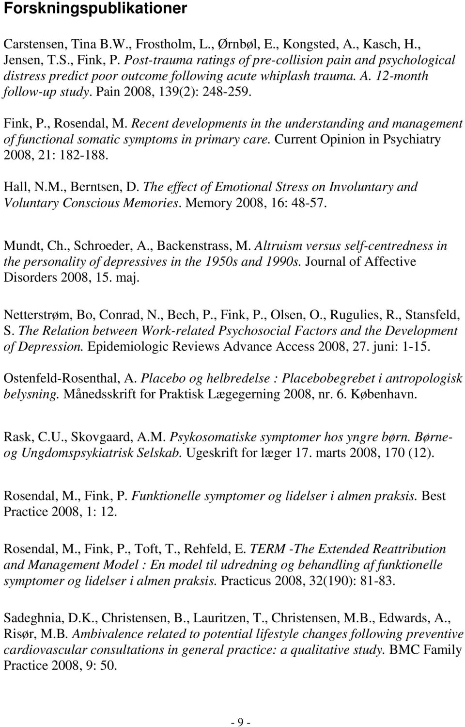 , Rosendal, M. Recent developments in the understanding and management of functional somatic symptoms in primary care. Current Opinion in Psychiatry 2008, 21: 182-188. Hall, N.M., Berntsen, D.