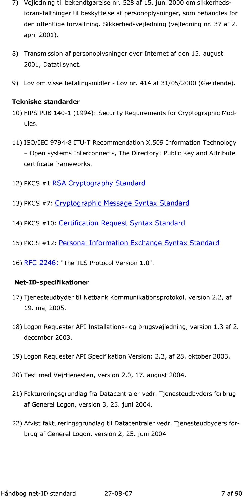 414 af 31/05/2000 (Gældende). Tekniske standarder 10) FIPS PUB 140-1 (1994): Security Requirements for Cryptographic Modules. 11) ISO/IEC 9794-8 ITU-T Recommendation X.