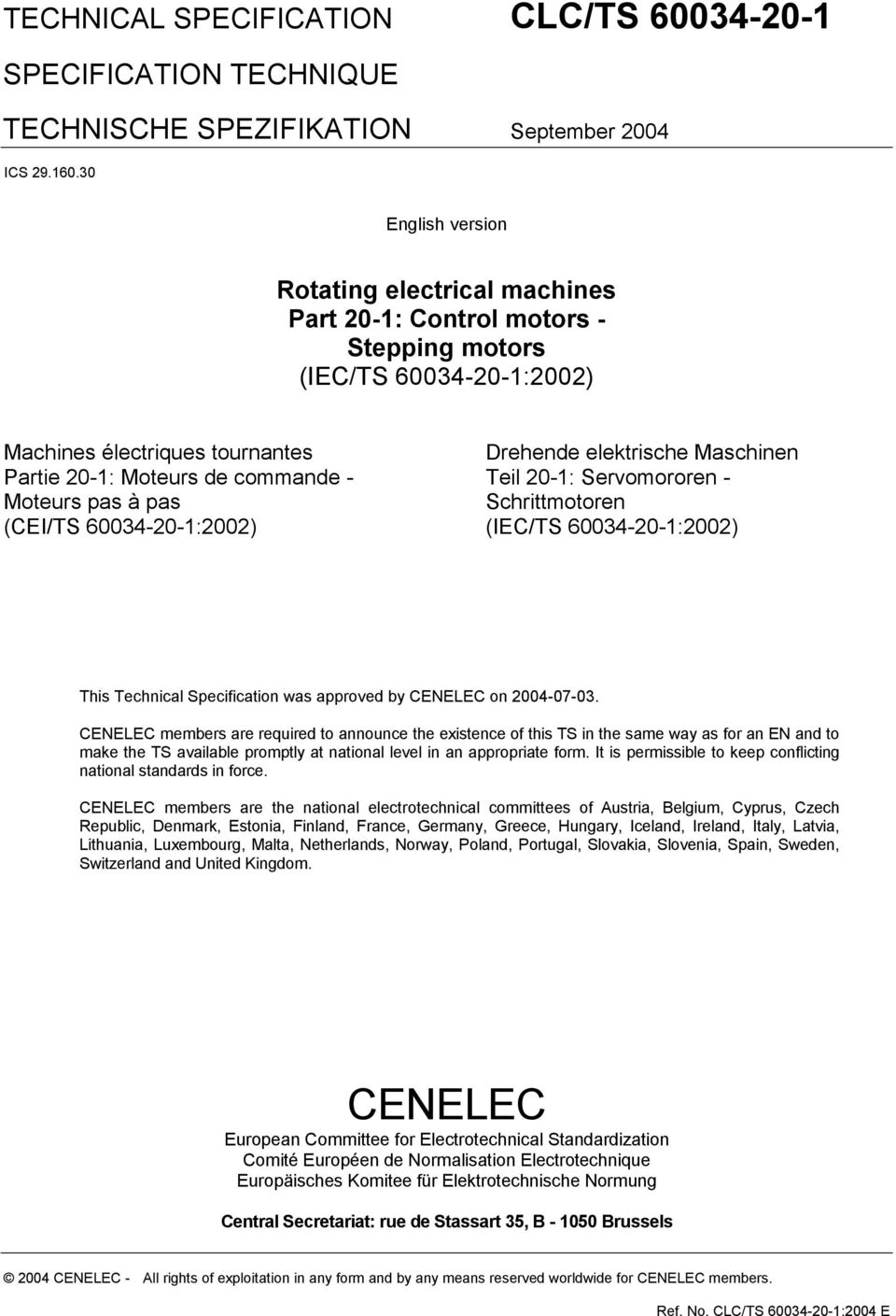 pas (CEI/TS 60034-20-1:2002) Drehende elektrische Maschinen Teil 20-1: Servomororen - Schrittmotoren (IEC/TS 60034-20-1:2002) This Technical Specification was approved by CENELEC on 2004-07-03.