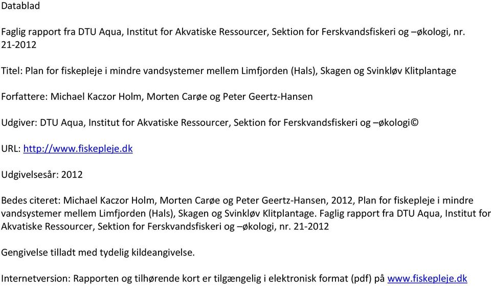 Aqua, Institut for Akvatiske Ressourcer, Sektion for Ferskvandsfiskeri og økologi URL: http://www.fiskepleje.