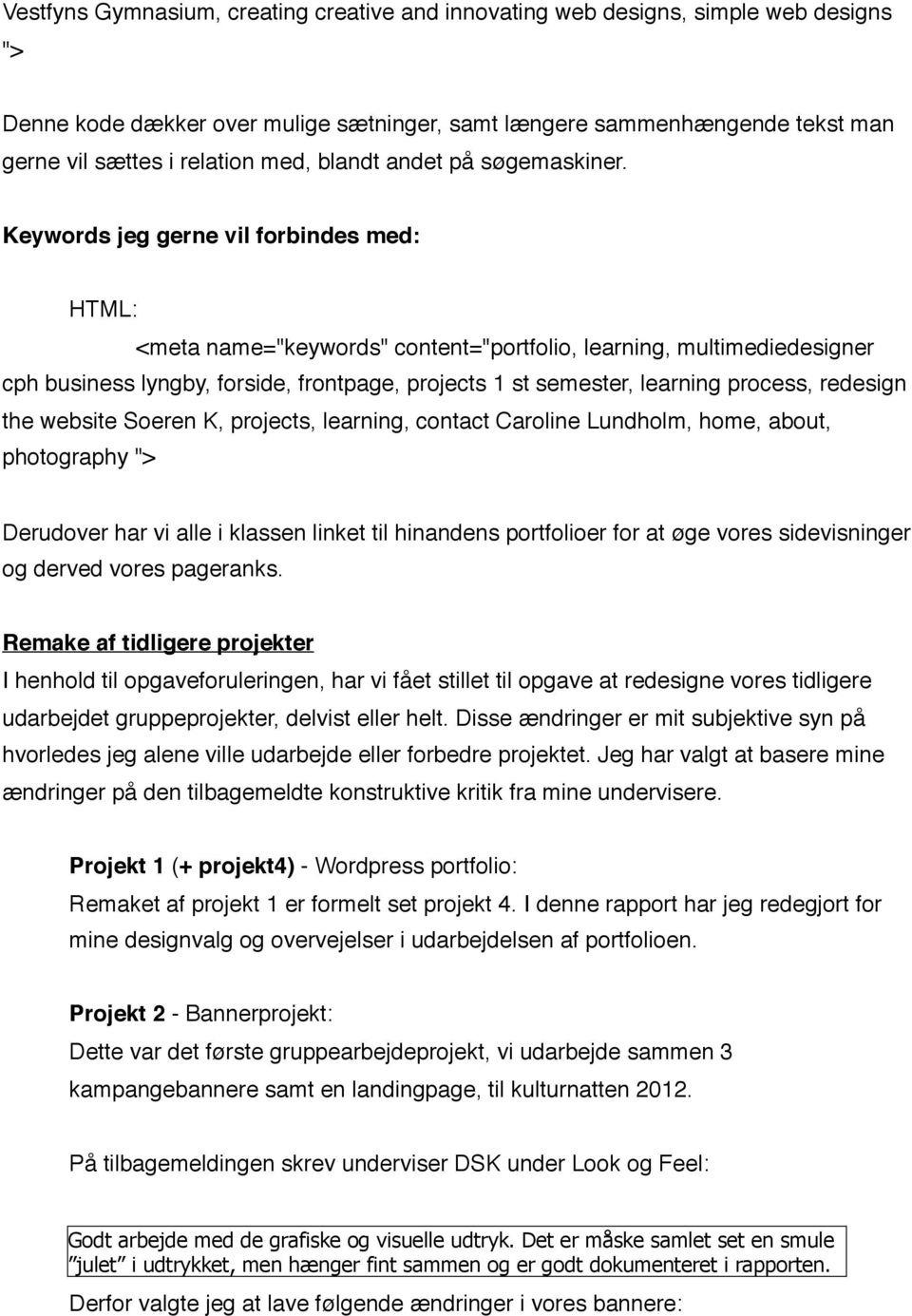 "! <meta name=""keywords"" content=""portfolio, learning, multimediedesigner cph business lyngby, forside, frontpage, projects 1 st semester, learning process, redesign the website Soeren K, projects,"