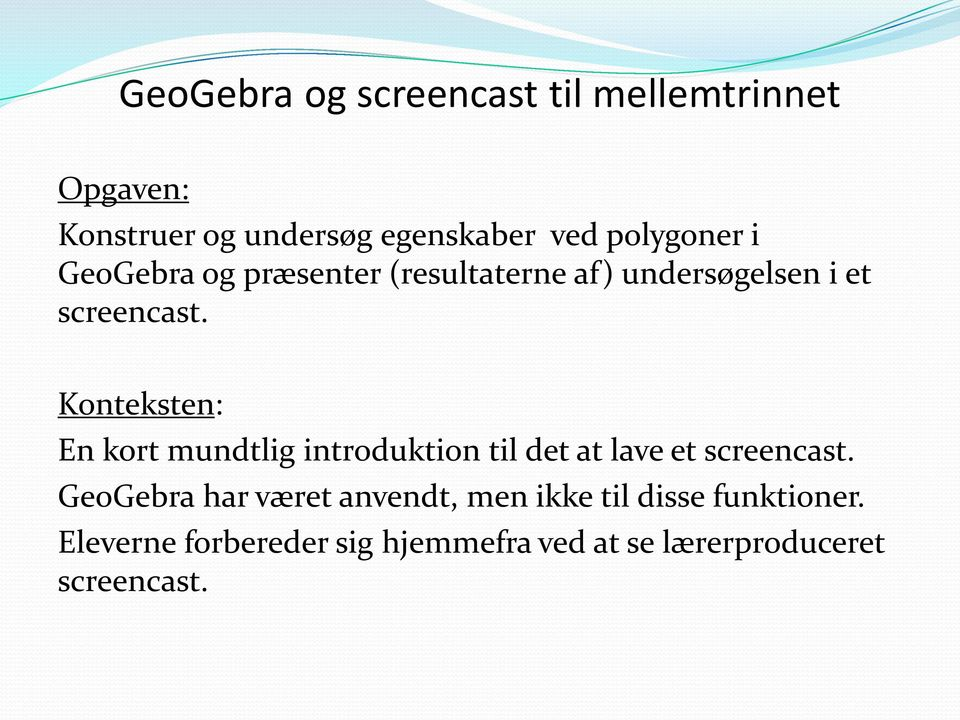 Konteksten: En kort mundtlig introduktion til det at lave et screencast.