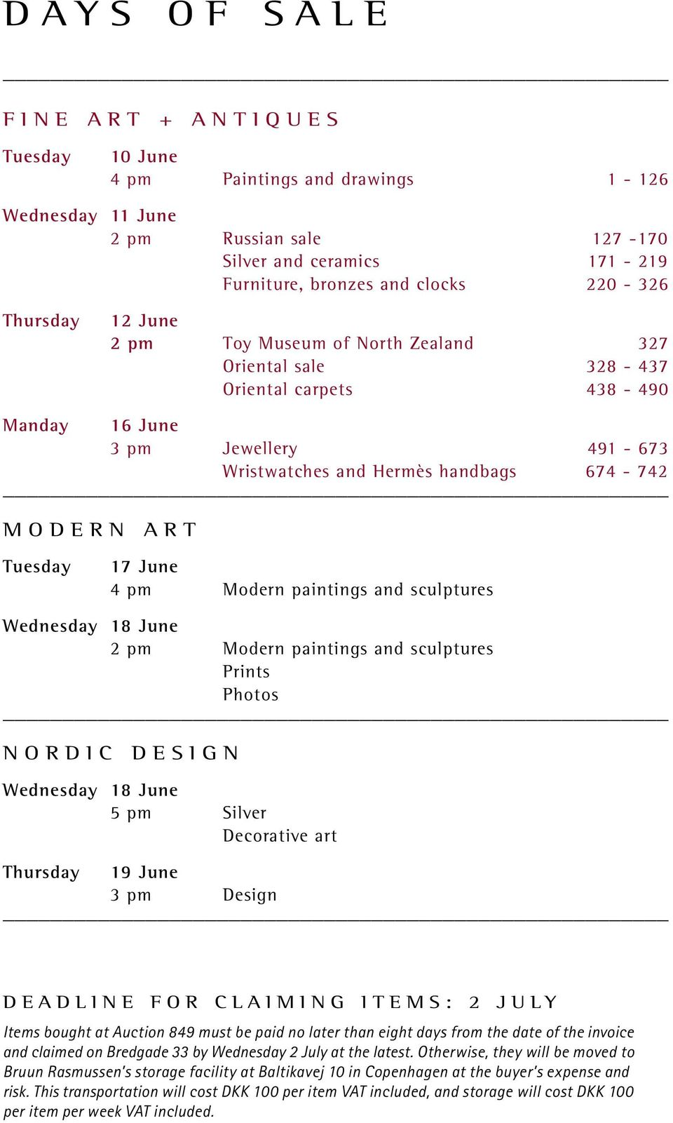 17 June 4 pm Modern paintings and sculptures Wednesday 18 June 2 pm Modern paintings and sculptures Prints Photos NORDIC DESIGN Wednesday 18 June 5 pm Silver Decorative art Thursday 19 June 3 pm