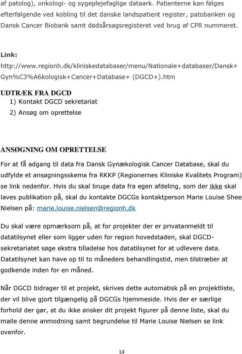 dk/kliniskedatabaser/menu/nationale+databaser/dansk+ Gyn%C3%A6kologisk+Cancer+Database+ (DGCD+).