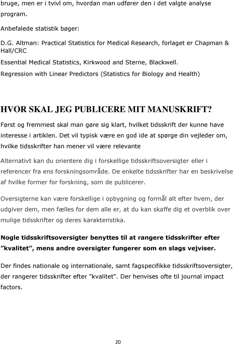 Regression with Linear Predictors (Statistics for Biology and Health) HVOR SKAL JEG PUBLICERE MIT MANUSKRIFT?