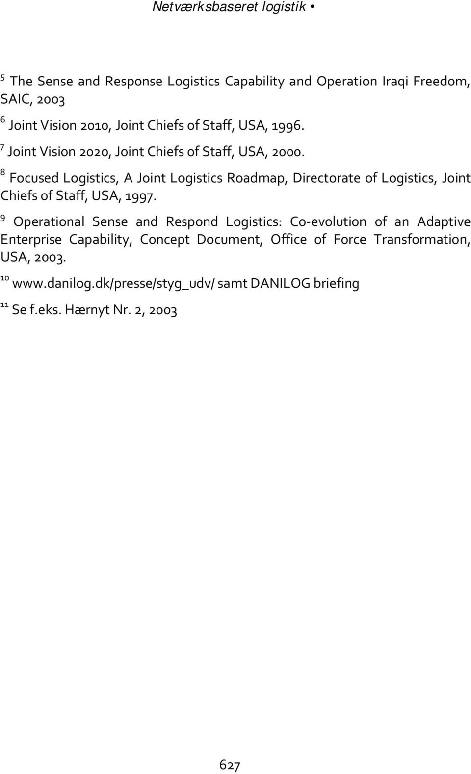 8 Focused Logistics, A Joint Logistics Roadmap, Directorate of Logistics, Joint Chiefs of Staff, USA, 1997.