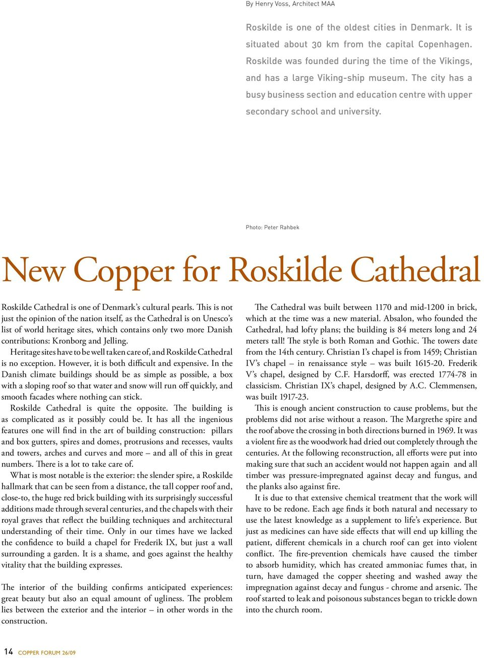 Photo: Peter Rahbek New Copper for Roskilde Cathedral Roskilde Cathedral is one of Denmark s cultural pearls.