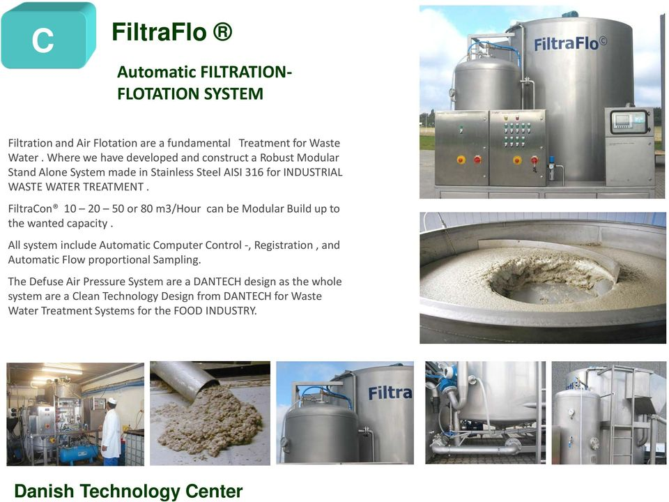 FiltraCon 10 20 50 or 80 m3/hour can be Modular Build up to the wanted capacity.