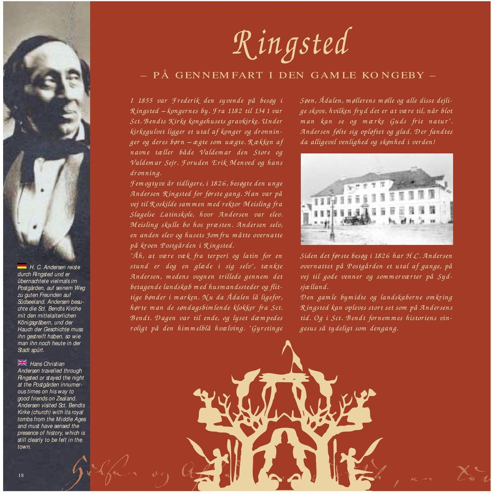 Hans Christian Andersen travelled through Ringsted or stayed the night at the Postgården innumerous times on his way to good friends on Zealand. Andersen visited Sct.