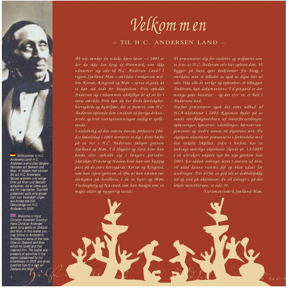 Hans Christian Andersen spent long spells on Zealand and Møn. In this leaflet you may follow in Andersen s footsteps to some of the localities on Zealand and Møn which he loved and that inspired him.