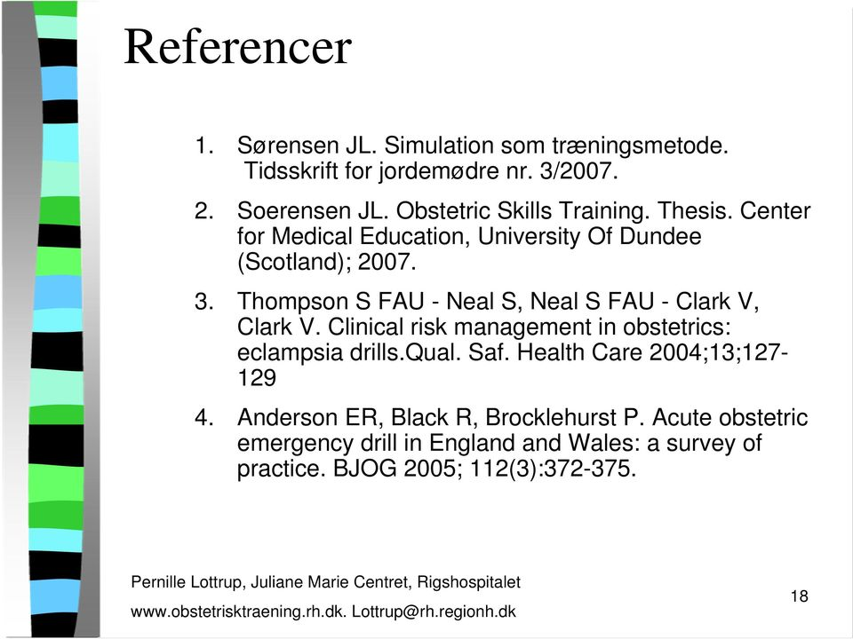 Thompson S FAU - Neal S, Neal S FAU - Clark V, Clark V. Clinical risk management in obstetrics: eclampsia drills.qual. Saf.