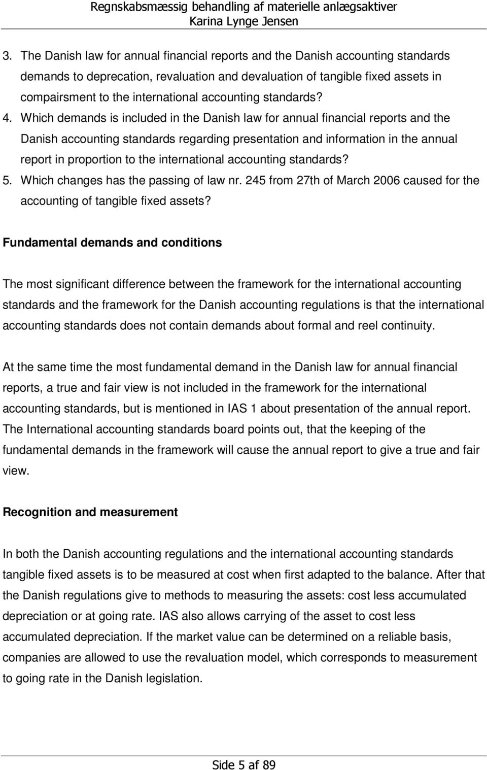 Which demands is included in the Danish law for annual financial reports and the Danish accounting standards regarding presentation and information in the annual report in proportion to the