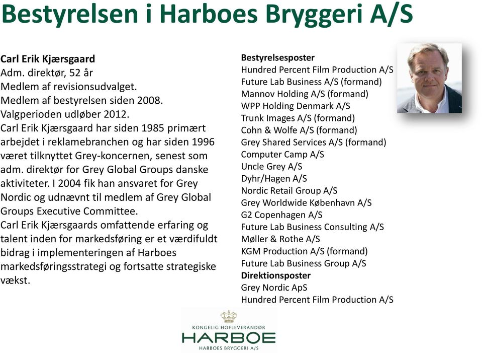 I 2004 fik han ansvaret for Grey Nordic og udnævnt til medlem af Grey Global Groups Executive Committee.