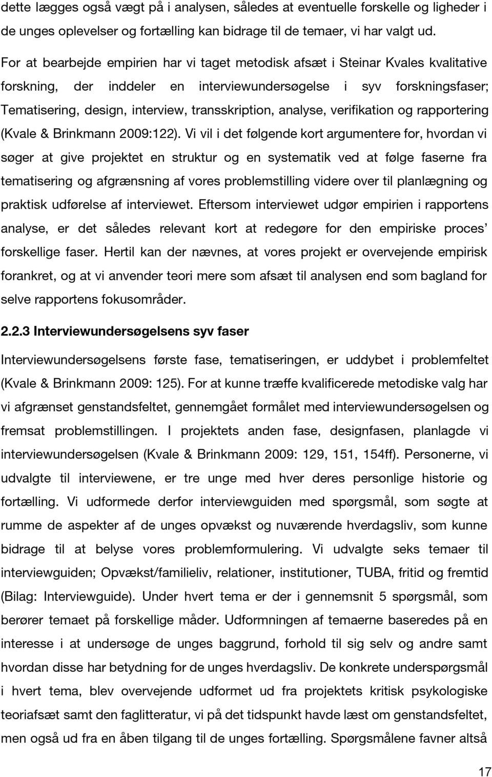 transskription, analyse, verifikation og rapportering (Kvale & Brinkmann 2009:122).