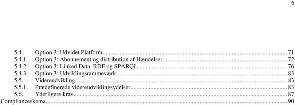 5.4.2. Option 3: Linked Data, RDF og SPARQL... 76 5.4.3. Option 3: Udviklingsrammeværk.