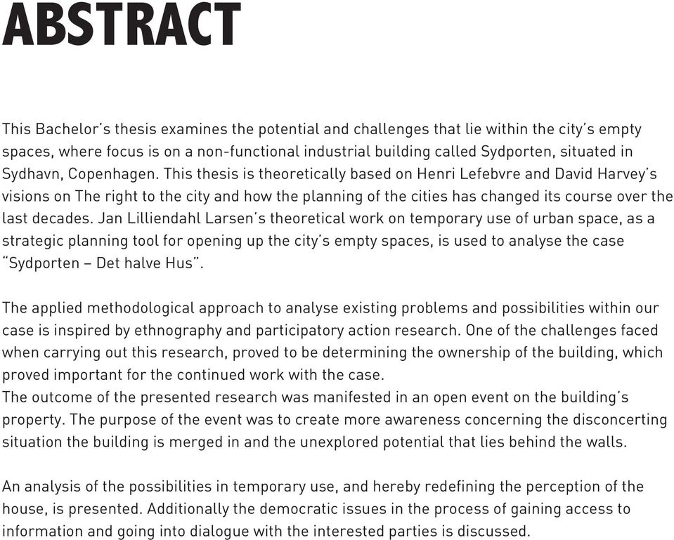 This thesis is theoretically based on Henri Lefebvre and David Harvey s visions on The right to the city and how the planning of the cities has changed its course over the last decades.