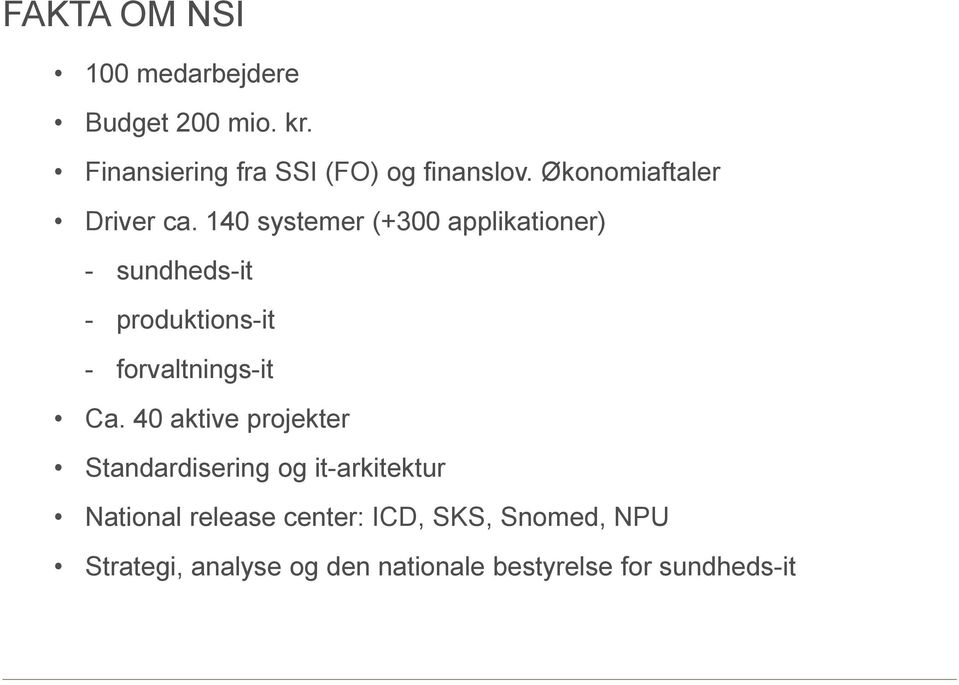140 systemer (+300 applikationer) - sundheds-it - produktions-it - forvaltnings-it Ca.