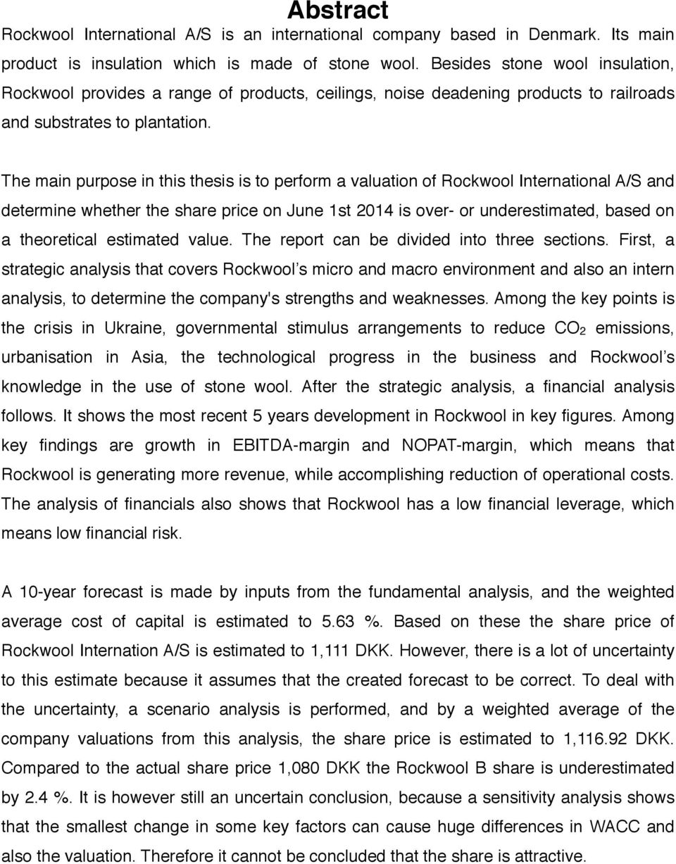 The main purpose in this thesis is to perform a valuation of Rockwool International A/S and determine whether the share price on June 1st 2014 is over- or underestimated, based on a theoretical