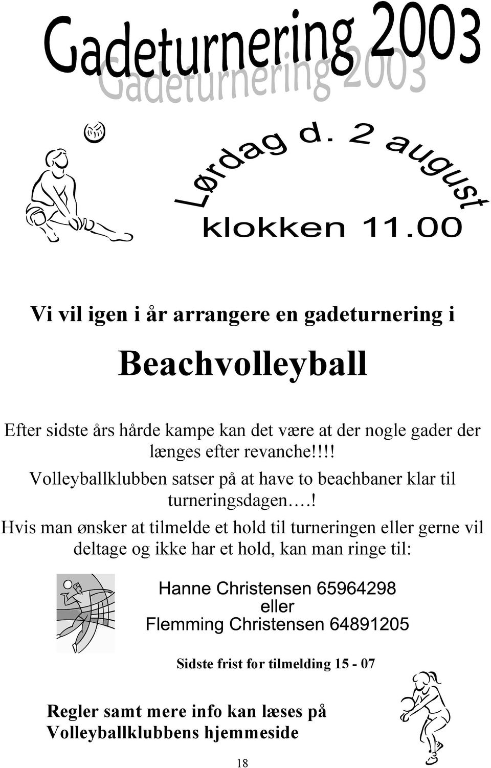 !!! Volleyballklubben satser på at have to beachbaner klar til turneringsdagen.