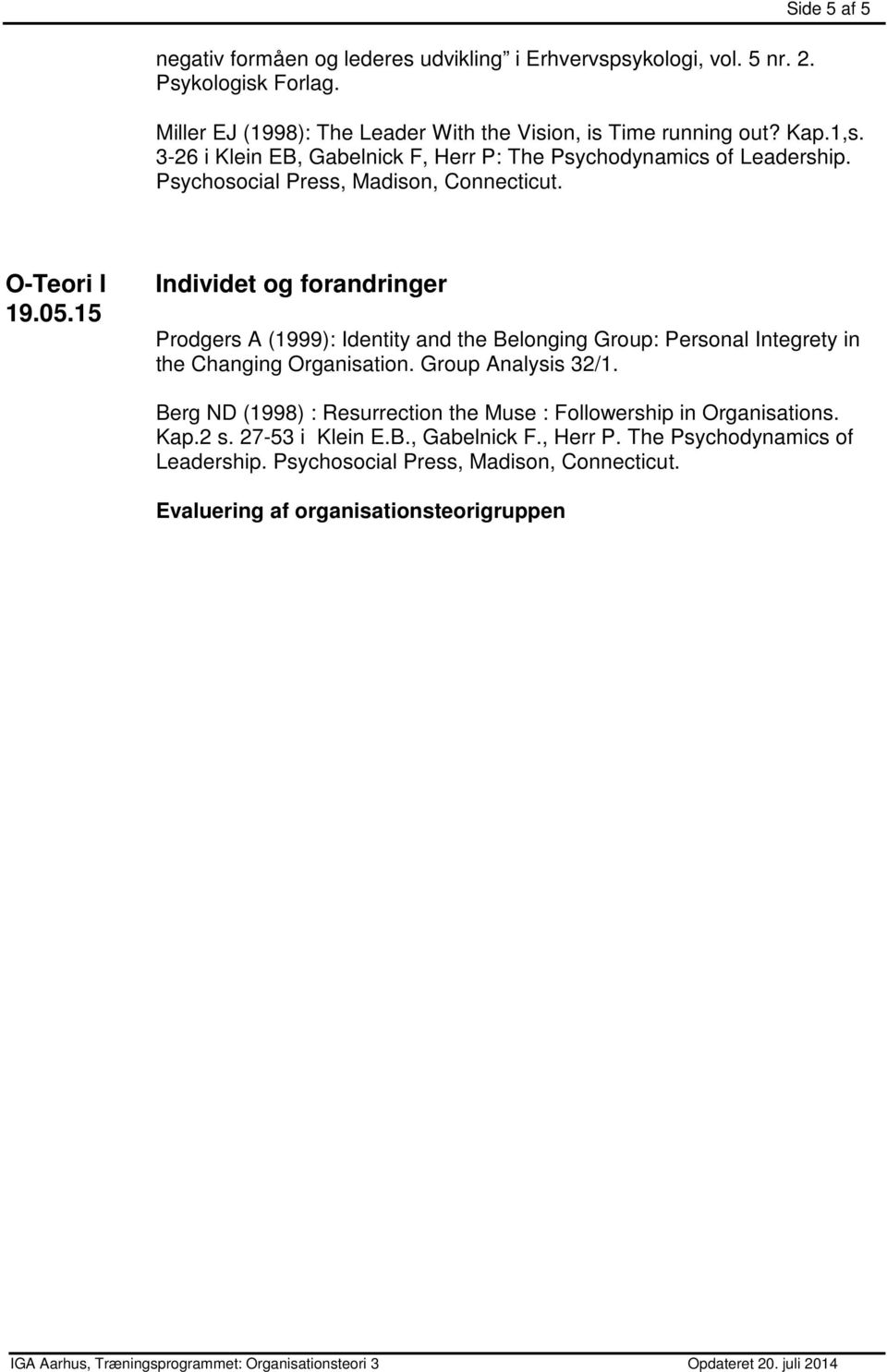 15 Individet og forandringer Prodgers A (1999): Identity and the Belonging Group: Personal Integrety in the Changing Organisation. Group Analysis 32/1.
