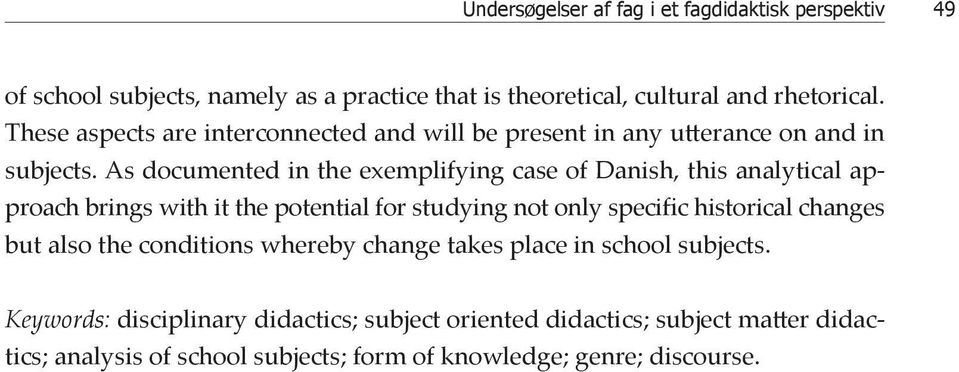 As documented in the exemplifying case of Danish, this analytical approach brings with it the potential for studying not only specific historical