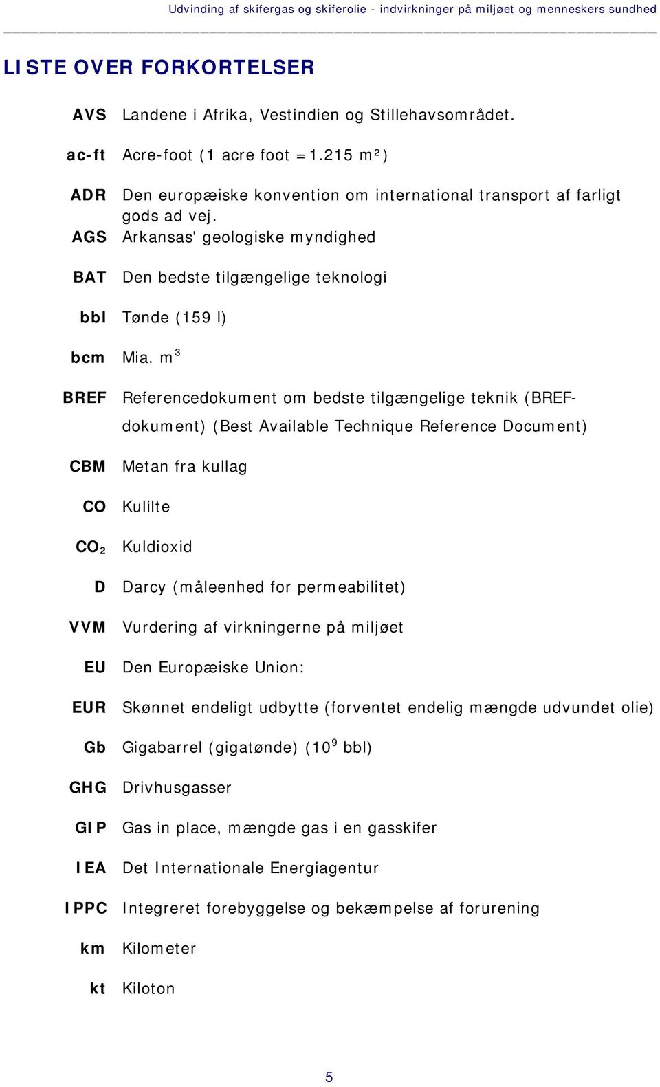 m 3 BREF Referencedokument om bedste tilgængelige teknik (BREFdokument) (Best Available Technique Reference Document) CBM Metan fra kullag CO Kulilte CO 2 Kuldioxid D Darcy (måleenhed for