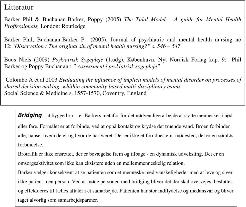 9: Phil Barker og Poppy Buchanan : Assessment i psykiatrisk sygepleje Colombo A et al 2003 Evaluating the influence of implicit models of mental disorder on processes of shared decision making