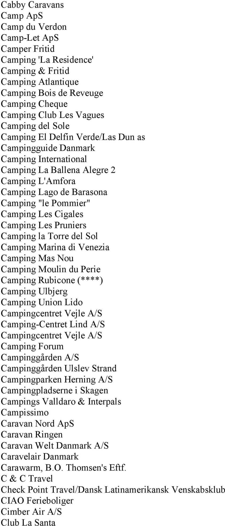 Camping Les Pruniers Camping la Torre del Sol Camping Marina di Venezia Camping Mas Nou Camping Moulin du Perie Camping Rubicone (****) Camping Ulbjerg Camping Union Lido Campingcentret Vejle A/S