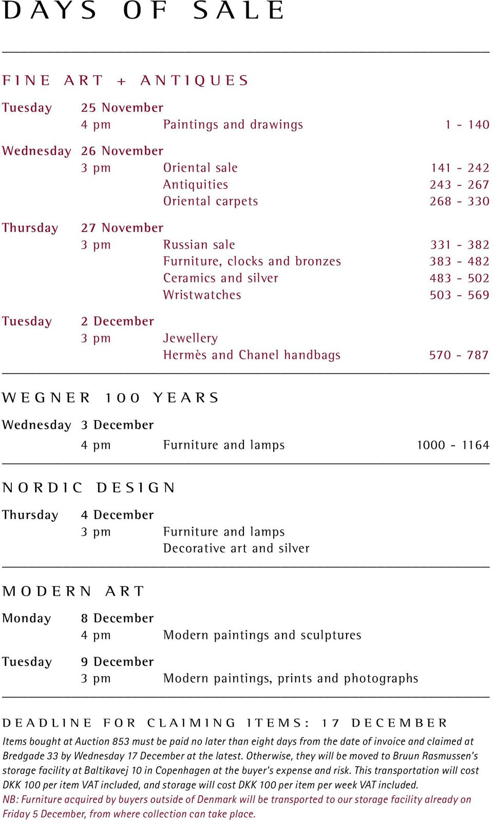 100 YEARS Wednesday 3 December 4 pm Furniture and lamps 1000-1164 NORDIC DESIGN Thursday 4 December 3 pm Furniture and lamps Decorative art and silver MODERN ART Monday 8 December 4 pm Modern