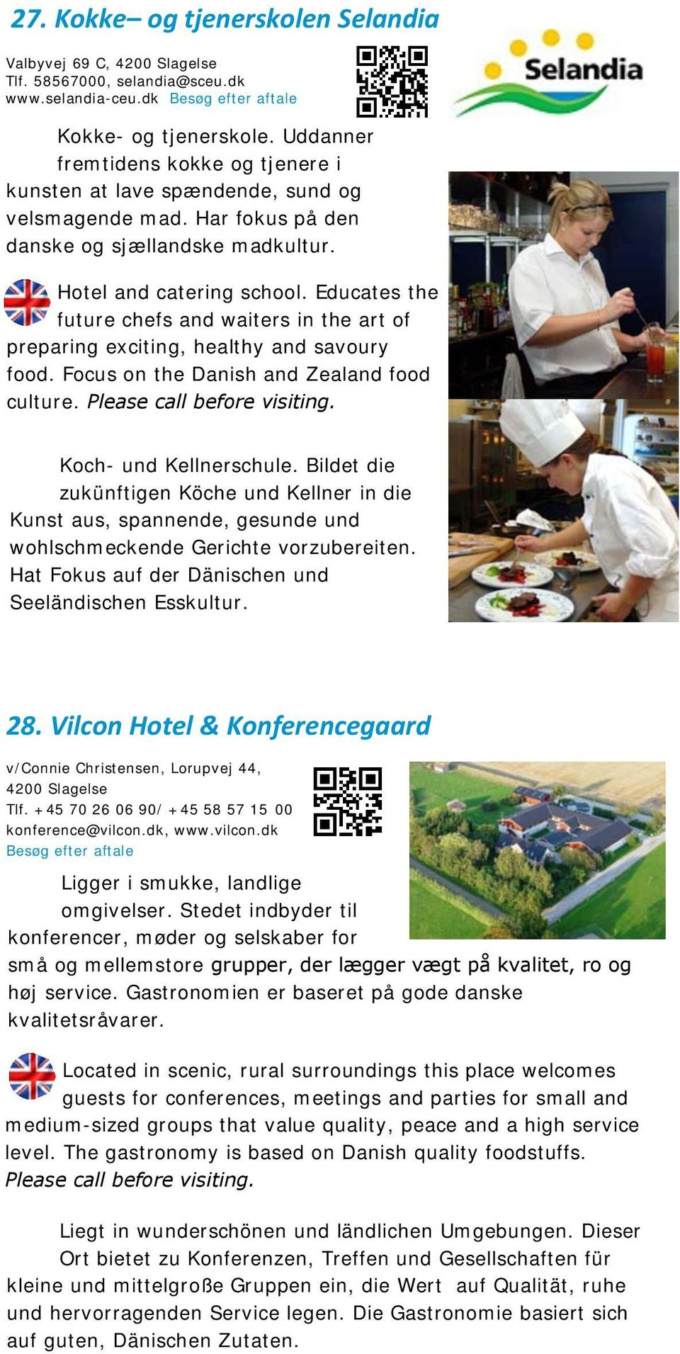 Educates the future chefs and waiters in the art of preparing exciting, healthy and savoury food. Focus on the Danish and Zealand food culture. Please call before visiting. Koch- und Kellnerschule.