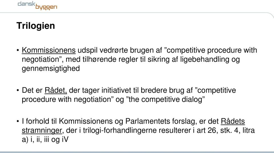 competitive procedure with negotiation og the competitive dialog I forhold til Kommissionens og Parlamentets