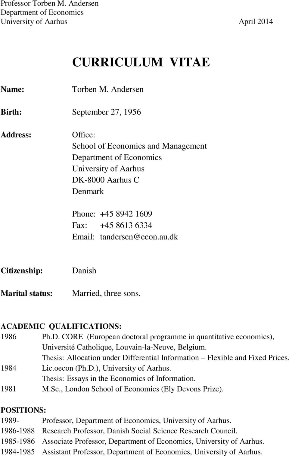 Email: tandersen@econ.au.dk Citizenship: Marital status: Danish Married, three sons. ACADEMIC QUALIFICATIONS: 1986 Ph.D. CORE (European doctoral programme in quantitative economics), Université Catholique, Louvain-la-Neuve, Belgium.