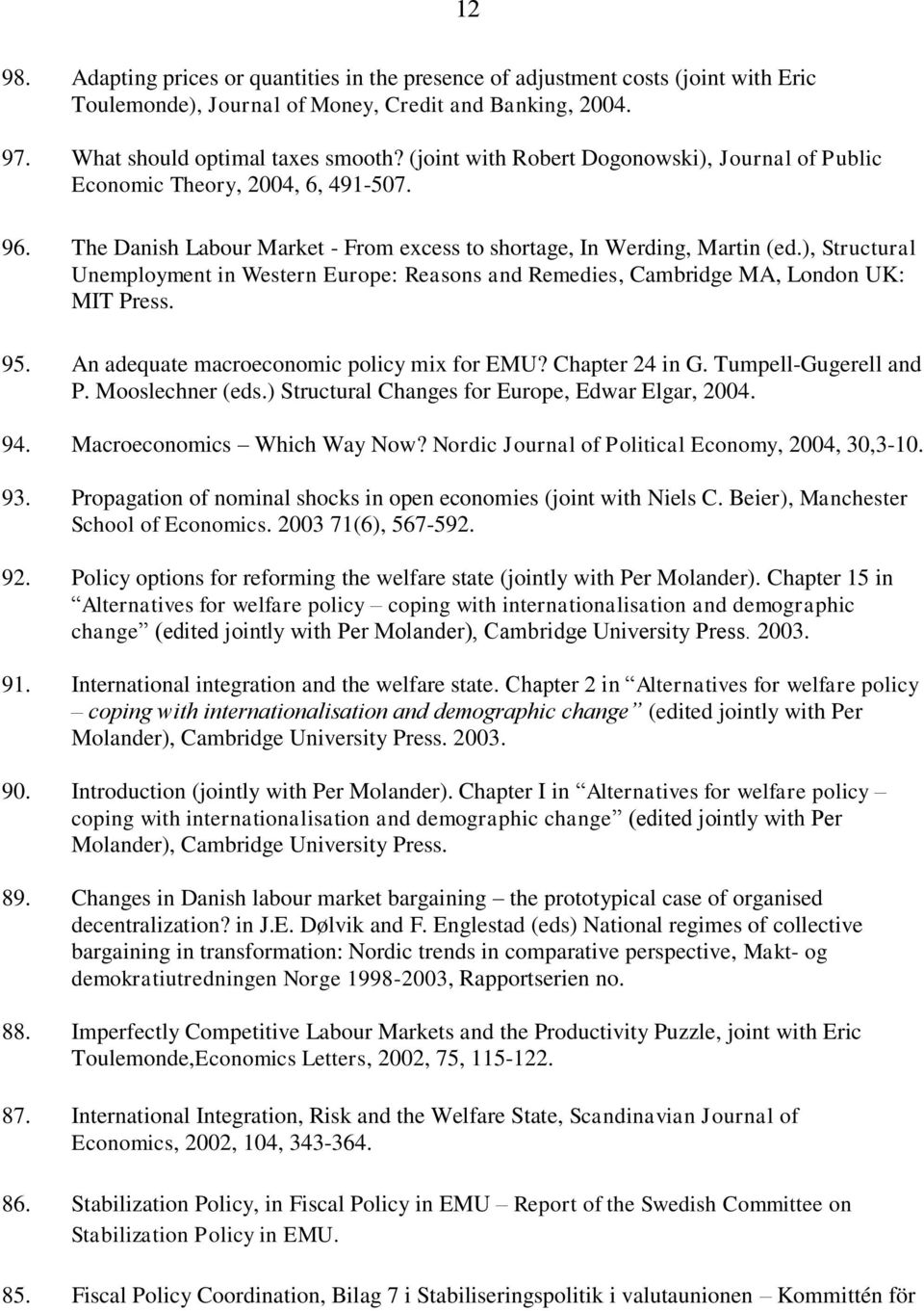 ), Structural Unemployment in Western Europe: Reasons and Remedies, Cambridge MA, London UK: MIT Press. 95. An adequate macroeconomic policy mix for EMU? Chapter 24 in G. Tumpell-Gugerell and P.