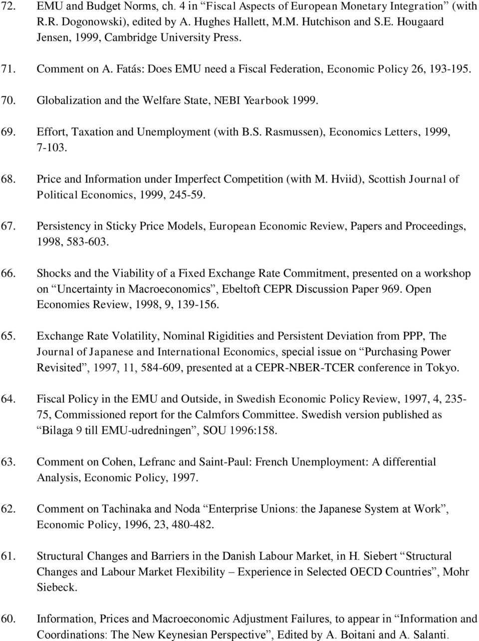 68. Price and Information under Imperfect Competition (with M. Hviid), Scottish Journal of Political Economics, 1999, 245-59. 67.