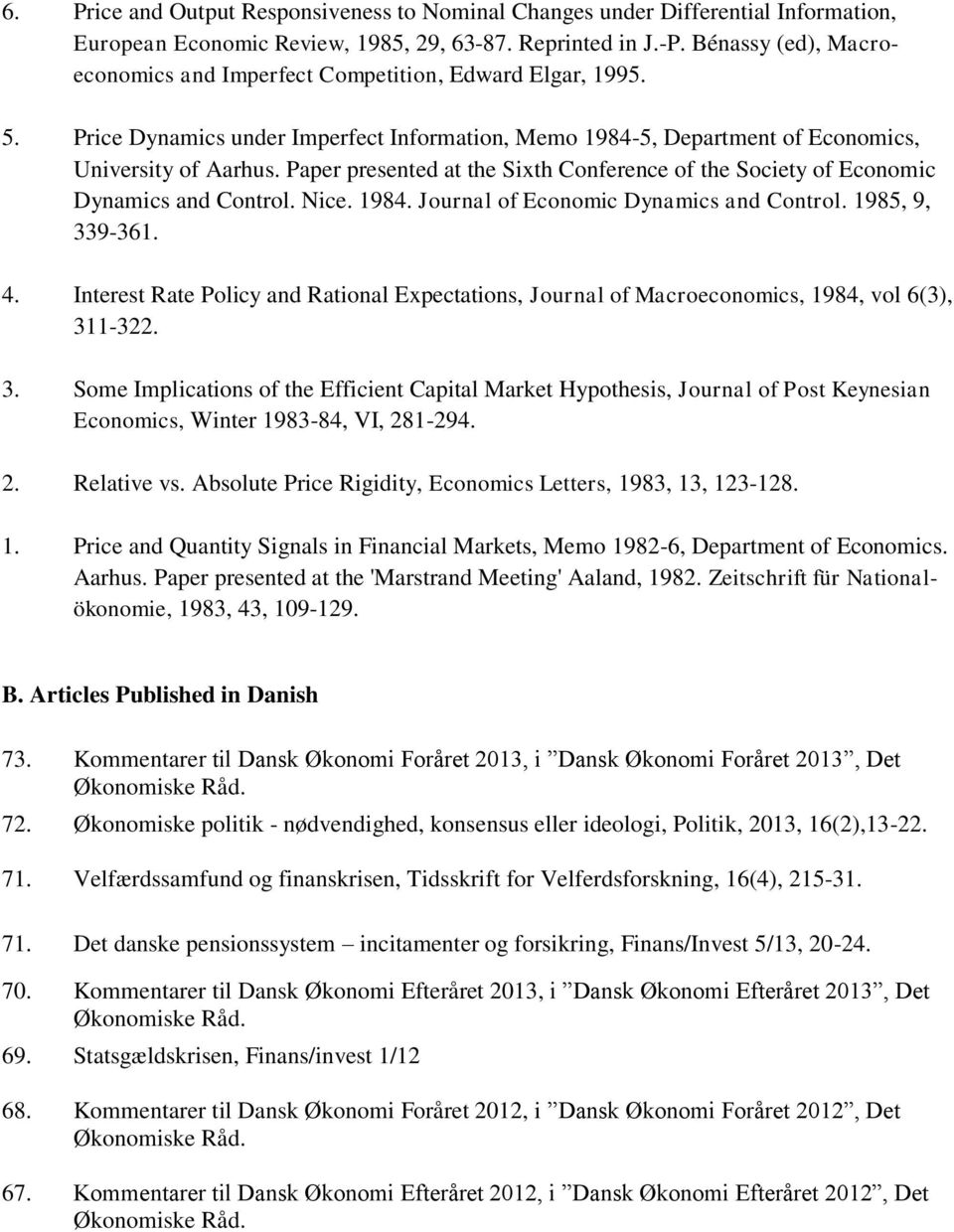 Paper presented at the Sixth Conference of the Society of Economic Dynamics and Control. Nice. 1984. Journal of Economic Dynamics and Control. 1985, 9, 339-361. 4.