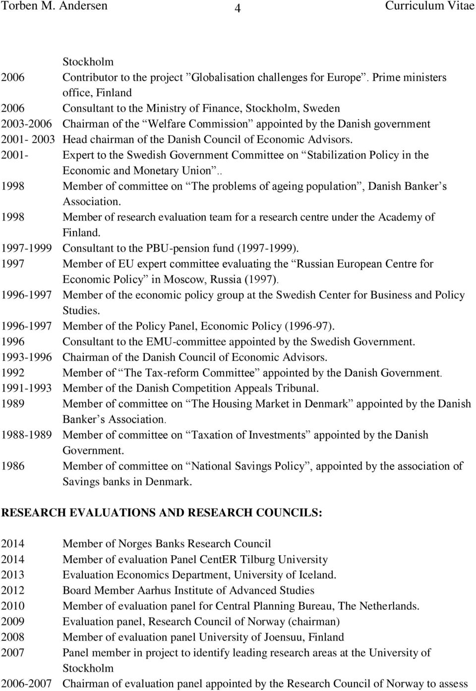of the Danish Council of Economic Advisors. 2001- Expert to the Swedish Government Committee on Stabilization Policy in the Economic and Monetary Union.