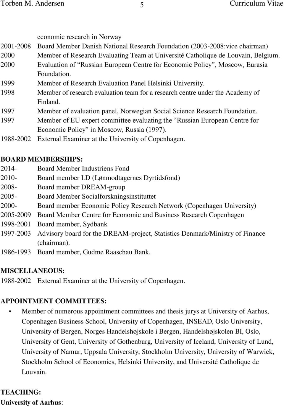 Catholique de Louvain, Belgium. 2000 Evaluation of Russian European Centre for Economic Policy, Moscow, Eurasia Foundation. 1999 Member of Research Evaluation Panel Helsinki University.