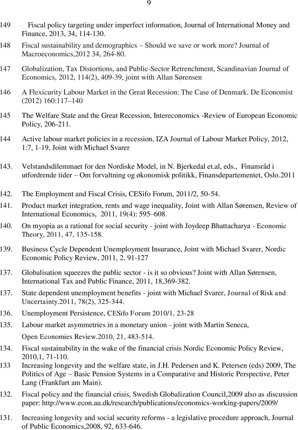 147 Globalization, Tax Distortions, and Public-Sector Retrenchment, Scandinavian Journal of Economics, 2012, 114(2), 409-39, joint with Allan Sørensen 146 A Flexicurity Labour Market in the Great