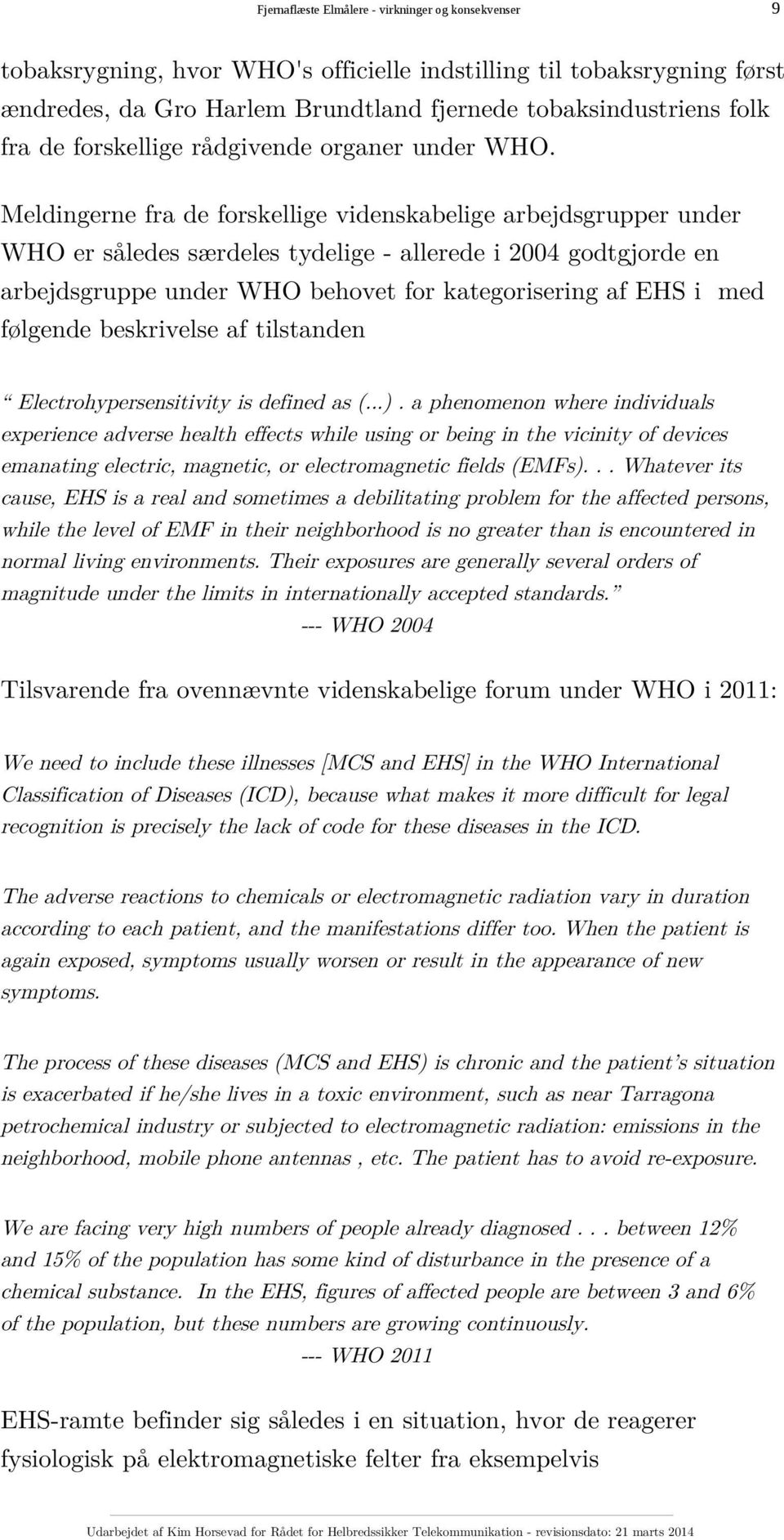 følgende beskrivelse af tilstanden Electrohypersensitivity is defined as (...).