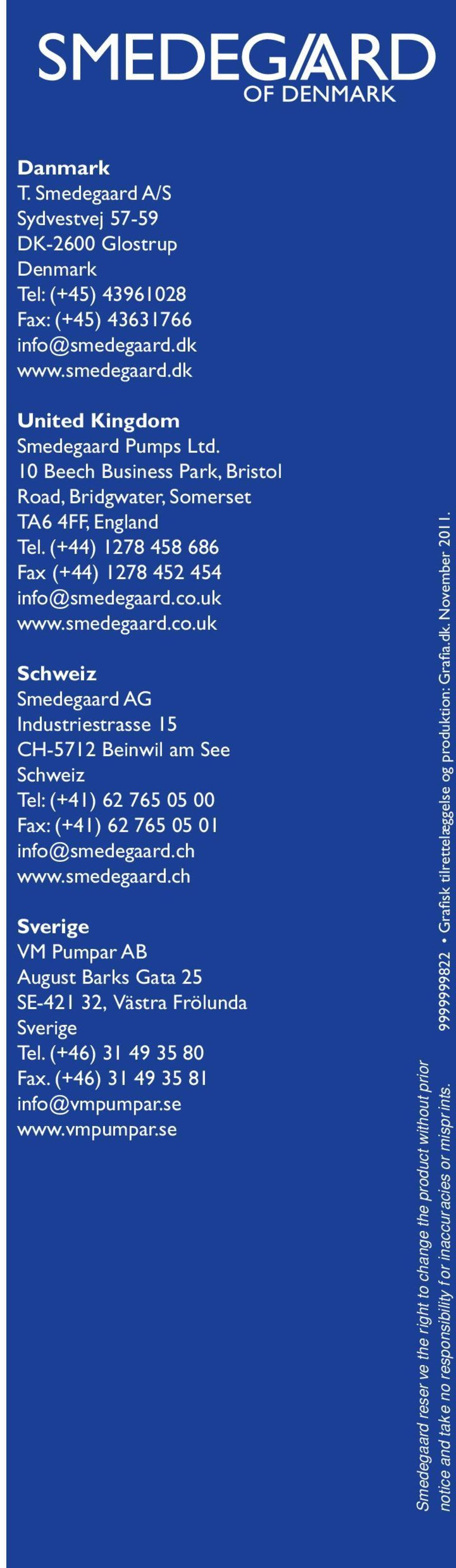 uk www.smedegaard.co.uk Schweiz Smedegaard AG Industriestrasse 15 CH-5712 Beinwil am See Schweiz Tel: (+41) 62 765 05 00 Fax: (+41) 62 765 05 01 info@smedegaard.ch www.smedegaard.ch Sverige VM Pumpar AB August Barks Gata 25 SE-421 32, Västra Frölunda Sverige Tel.