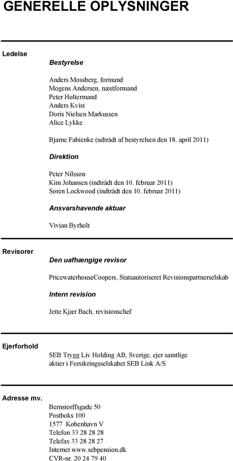 februar 2011) Ansvarshavende aktuar Vivian Byrholt Revisorer Den uafhængige revisor PricewaterhouseCoopers, Statsautoriseret Revisionspartnerselskab Intern revision Jette Kjær Bach,
