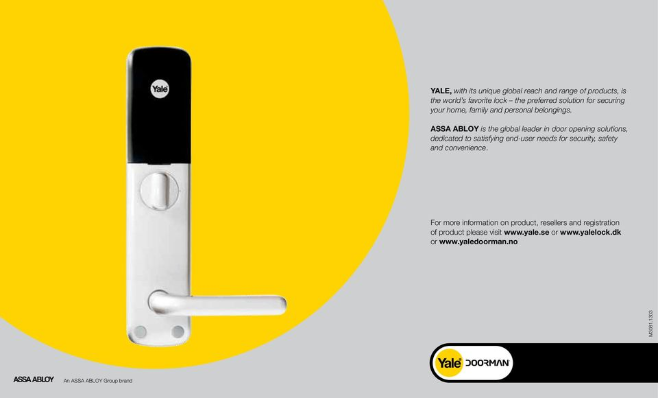 ASSA ABLOY is the global leader in door opening solutions, dedicated to satisfying end-user needs for security, safety