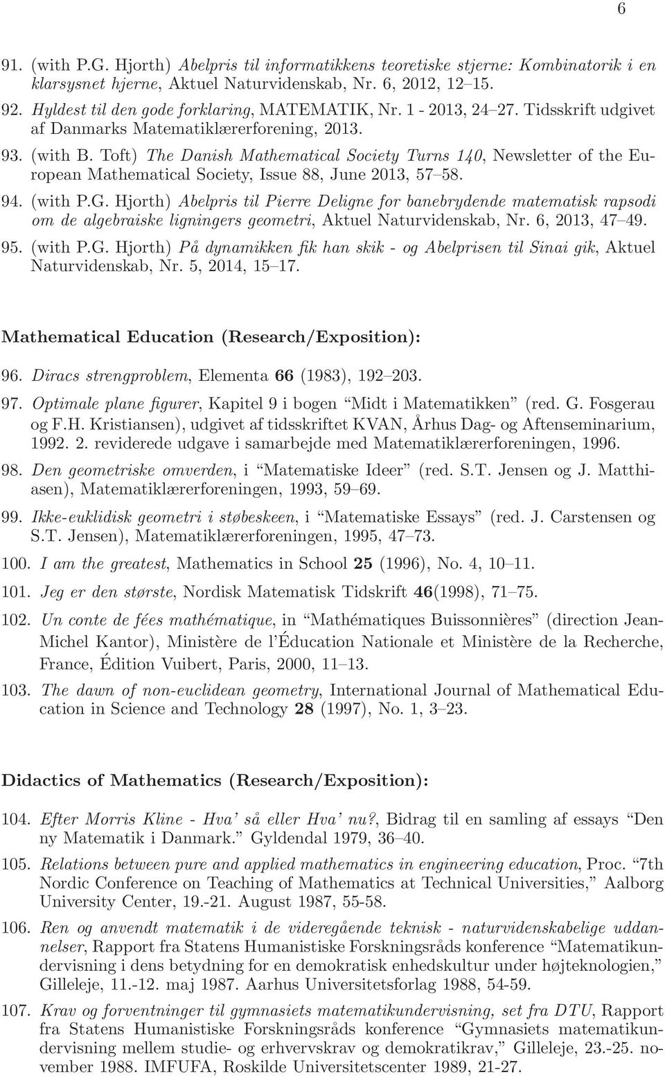 Toft) The Danish Mathematical Society Turns 140, Newsletter of the European Mathematical Society, Issue 88, June 2013, 57 58. 94. (with P.G.