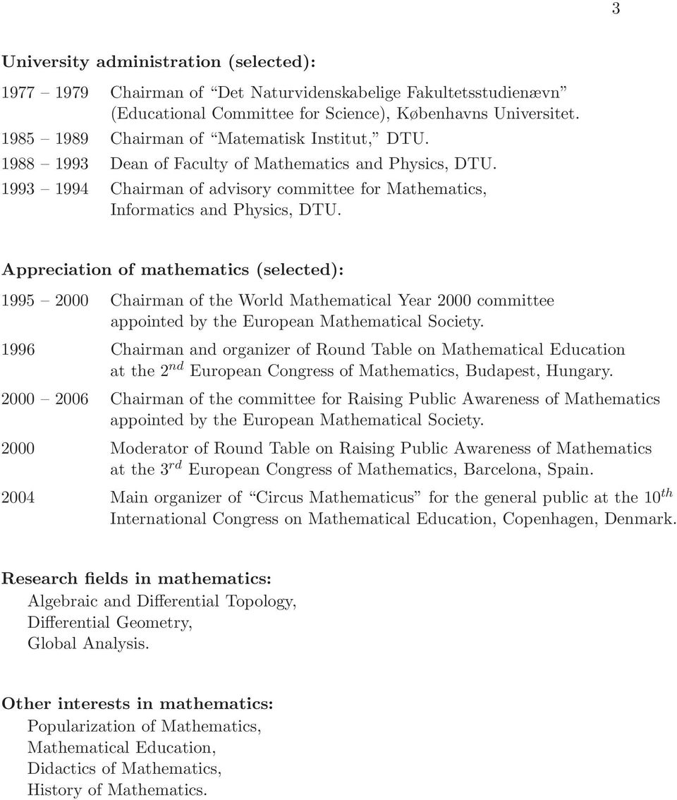 Appreciation of mathematics (selected): 1995 2000 Chairman of the World Mathematical Year 2000 committee appointed by the European Mathematical Society.