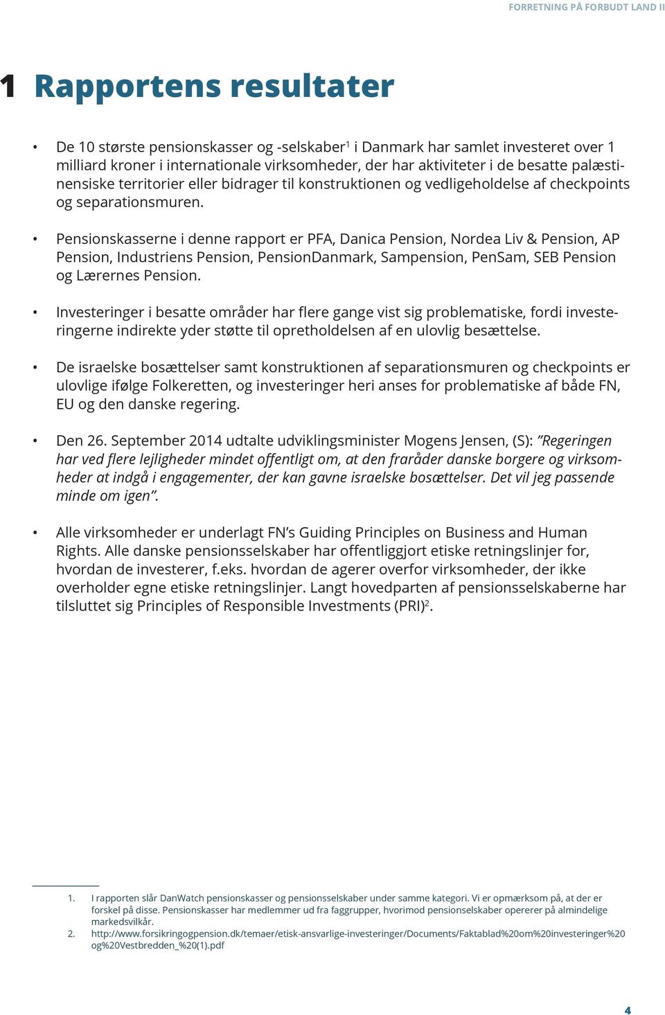 Pensionskasserne i denne rapport er PFA, Danica Pension, Nordea Liv & Pension, AP Pension, Industriens Pension, PensionDanmark, Sampension, PenSam, SEB Pension og Lærernes Pension.