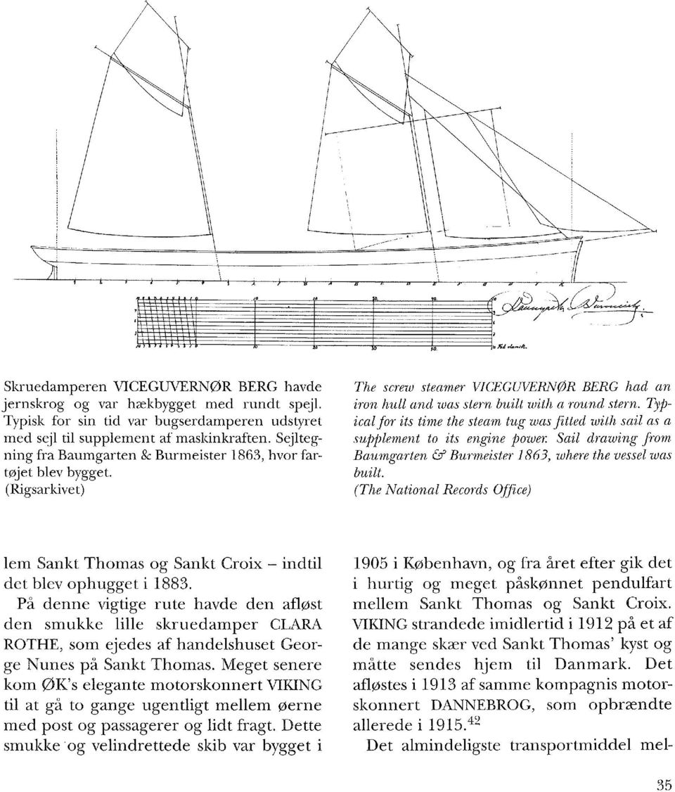 Typicalfor its time the steam tug was fitted with sail as a supplement to its engine power. Sail drawing from Baumgarten & Burmeister 1863, where the vessel was built.