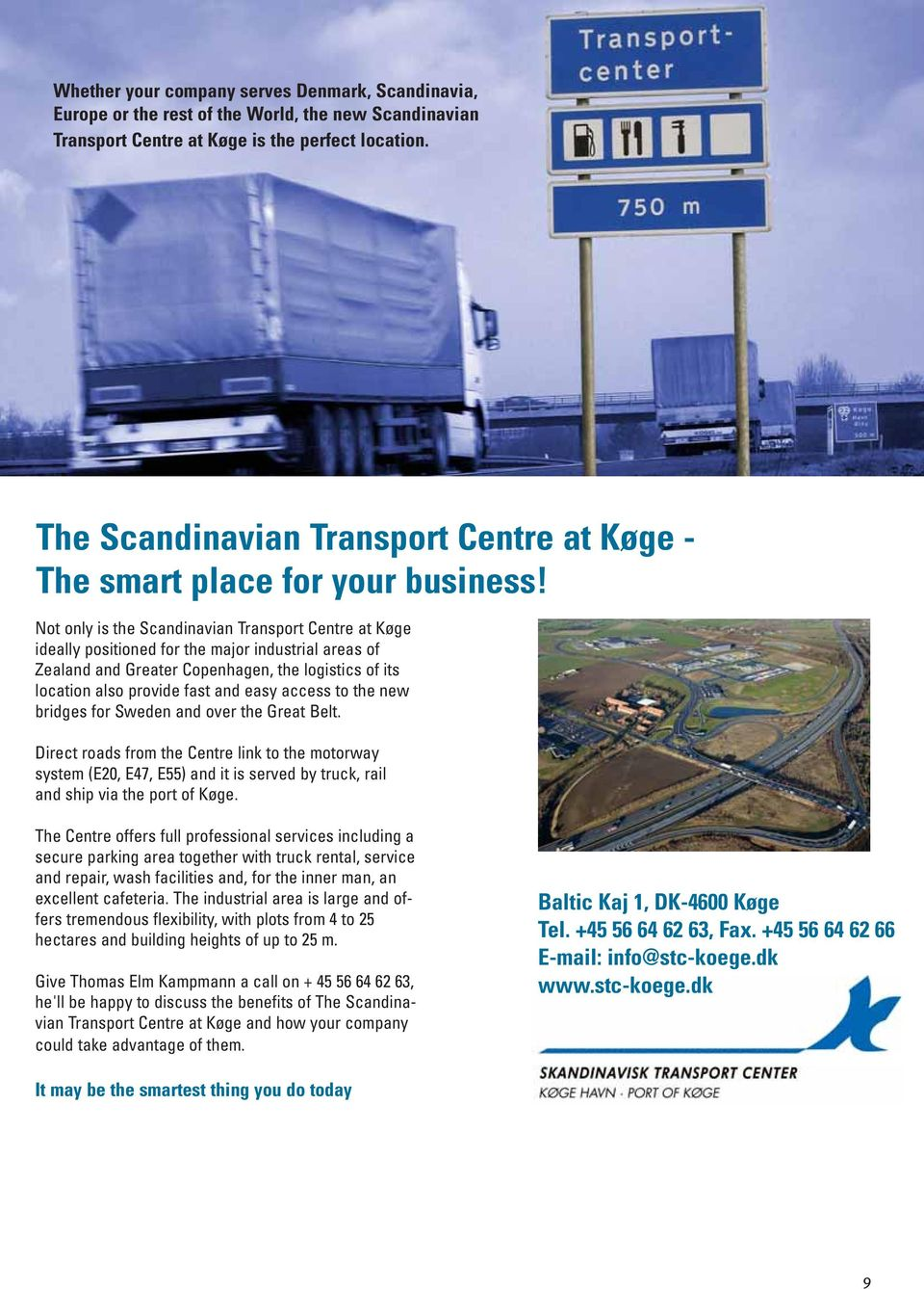 Not only is the Scandinavian Transport Centre at Køge ideally positioned for the major industrial areas of Zealand and Greater Copenhagen, the logistics of its location also provide fast and easy