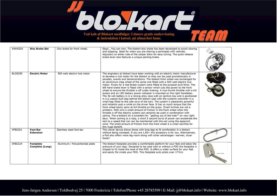 BLO0200 Electric Motor 500 watt electric hub motor The engineers at blokart have been working with an electric motor manufacturer to develop a hub motor for the blokart so they can be used
